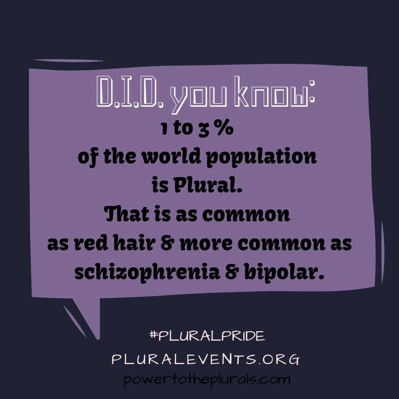 DID you know: 1-3% of the world population is Plural.  That is as common as red hair & more common as schizophrenia & bipolar. #PluralPride PluralEvents.org