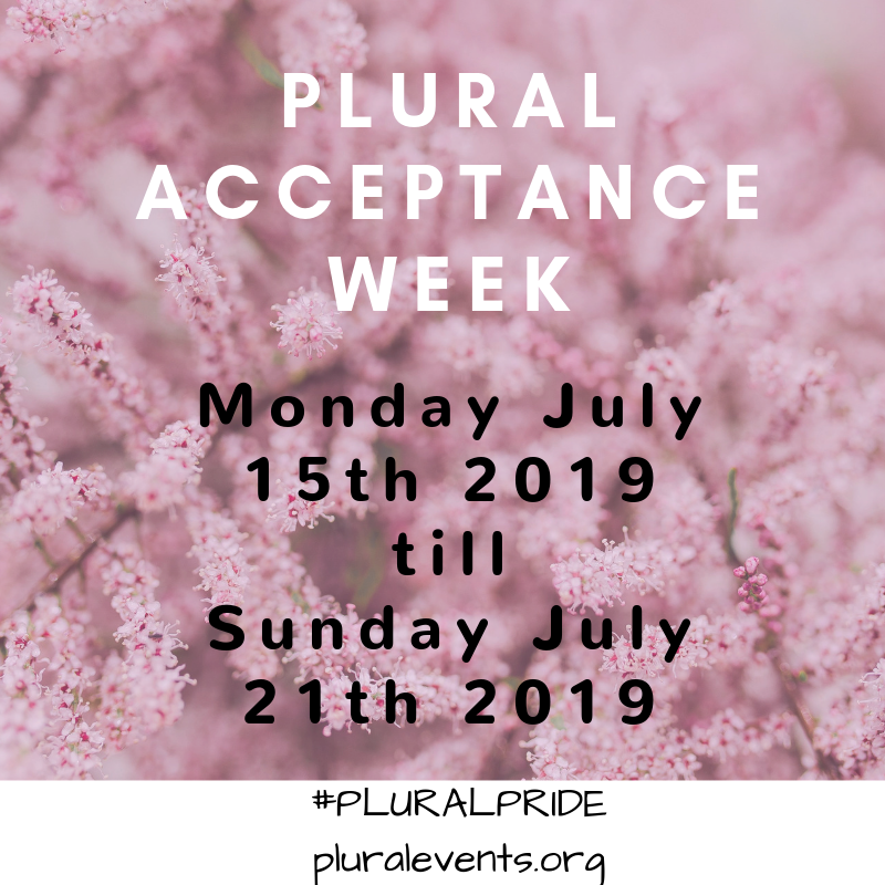 Plural Acceptance Week Monday July 13th till Sunday 19th 2020. Plural Pride Day Saturday July 18th 2020.   #PluralPride pluralevents.org